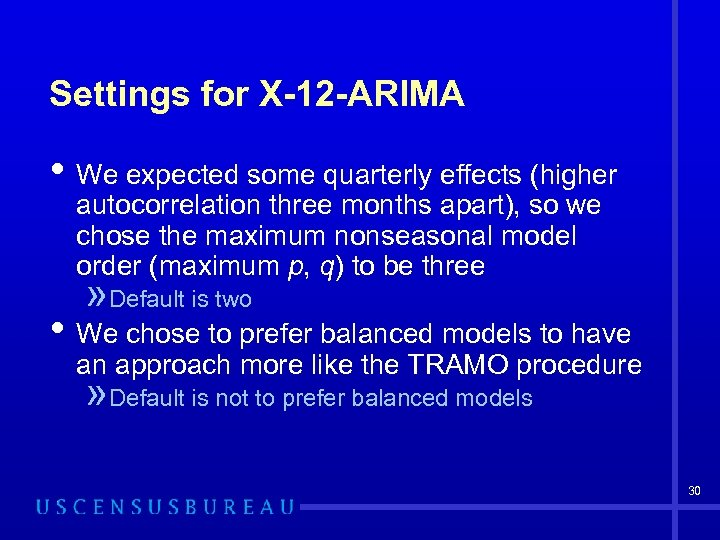 Settings for X-12 -ARIMA • We expected some quarterly effects (higher autocorrelation three months