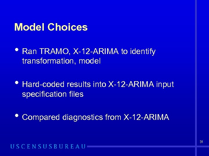 Model Choices • Ran TRAMO, X-12 -ARIMA to identify transformation, model • Hard-coded results