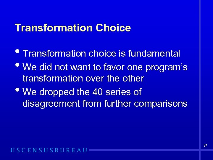 Transformation Choice • Transformation choice is fundamental • We did not want to favor