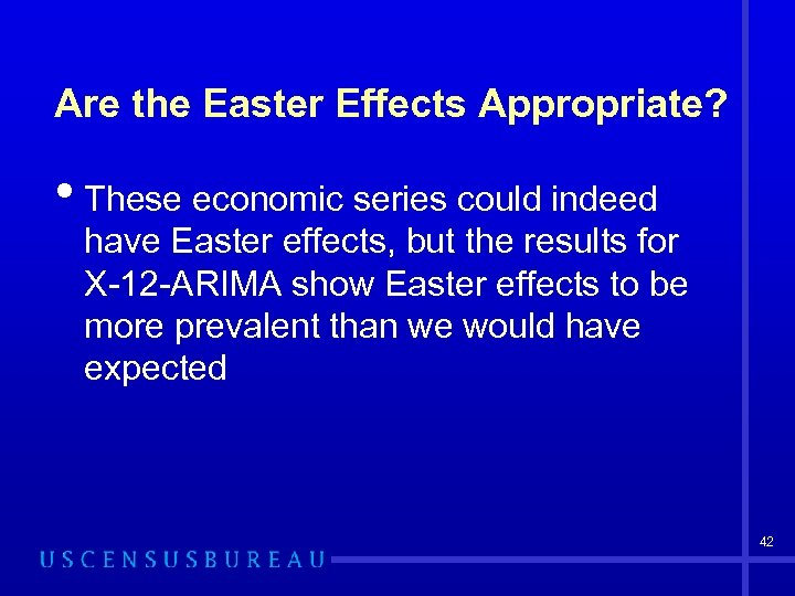 Are the Easter Effects Appropriate? • These economic series could indeed have Easter effects,