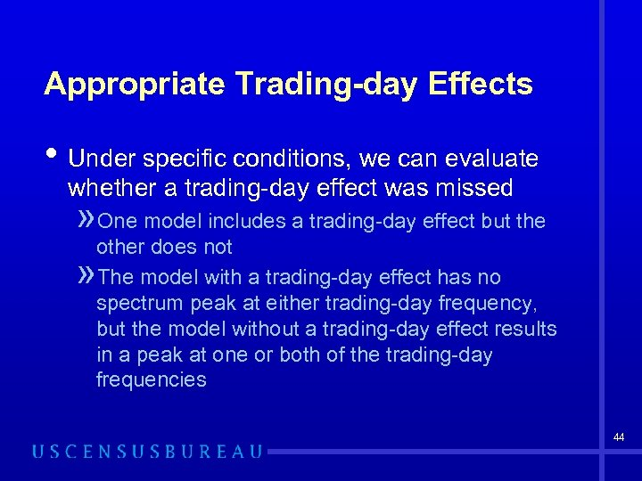 Appropriate Trading-day Effects • Under specific conditions, we can evaluate whether a trading-day effect