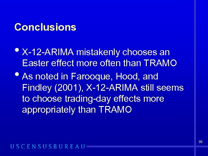 Conclusions • X-12 -ARIMA mistakenly chooses an • Easter effect more often than TRAMO