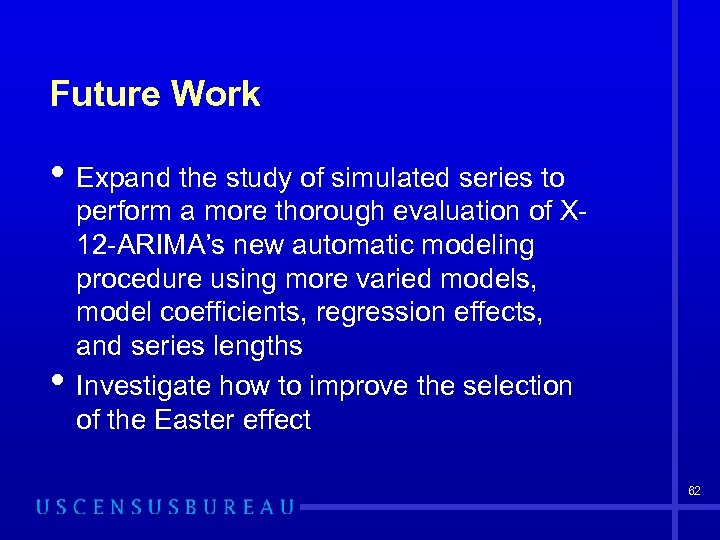Future Work • Expand the study of simulated series to • perform a more