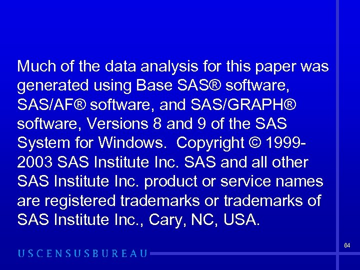 Much of the data analysis for this paper was generated using Base SAS® software,