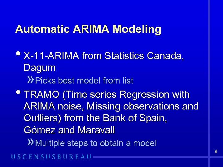 Automatic ARIMA Modeling • X-11 -ARIMA from Statistics Canada, Dagum » Picks best model