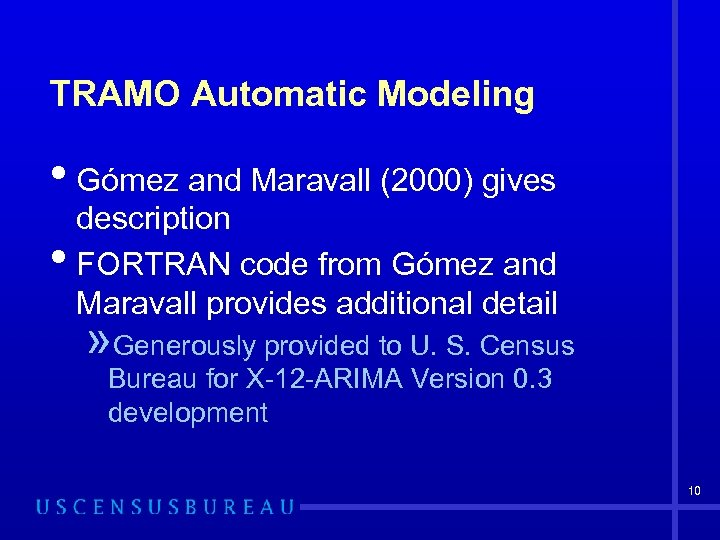 TRAMO Automatic Modeling • Gómez and Maravall (2000) gives • description FORTRAN code from