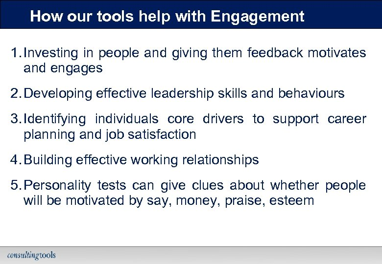 How our tools help with Engagement 1. Investing in people and giving them feedback
