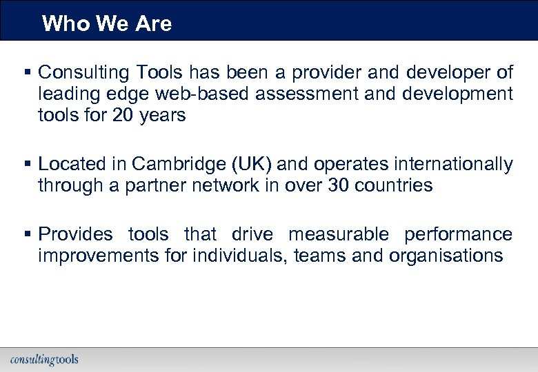 Who We Are § Consulting Tools has been a provider and developer of leading