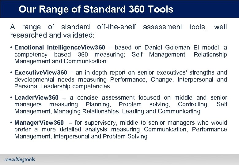Our Range of Standard 360 Tools A range of standard off-the-shelf assessment tools, well