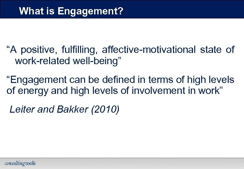 """What is Engagement? """"A positive, fulfilling, affective-motivational state of work-related well-being"""" """"Engagement can be"""