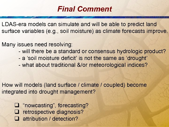 Final Comment LDAS-era models can simulate and will be able to predict land surface