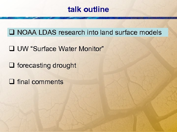 """talk outline q NOAA LDAS research into land surface models q UW """"Surface Water"""
