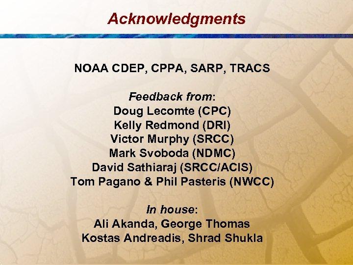 Acknowledgments NOAA CDEP, CPPA, SARP, TRACS Feedback from: Doug Lecomte (CPC) Kelly Redmond (DRI)