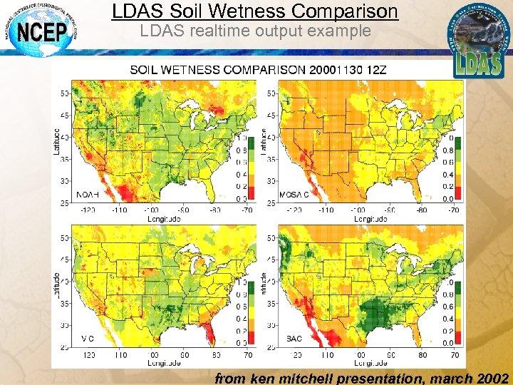 LDAS Soil Wetness Comparison LDAS realtime output example from ken mitchell presentation, march 2002