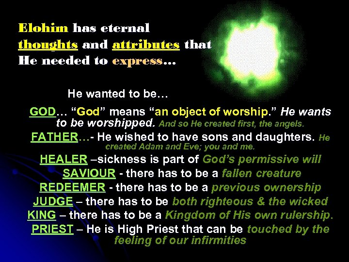 Elohim has eternal thoughts and attributes that He needed to express… He wanted to