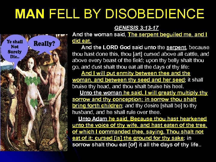 MAN FELL BY DISOBEDIENCE GENESIS 3: 13 -17 And the woman said, The serpent
