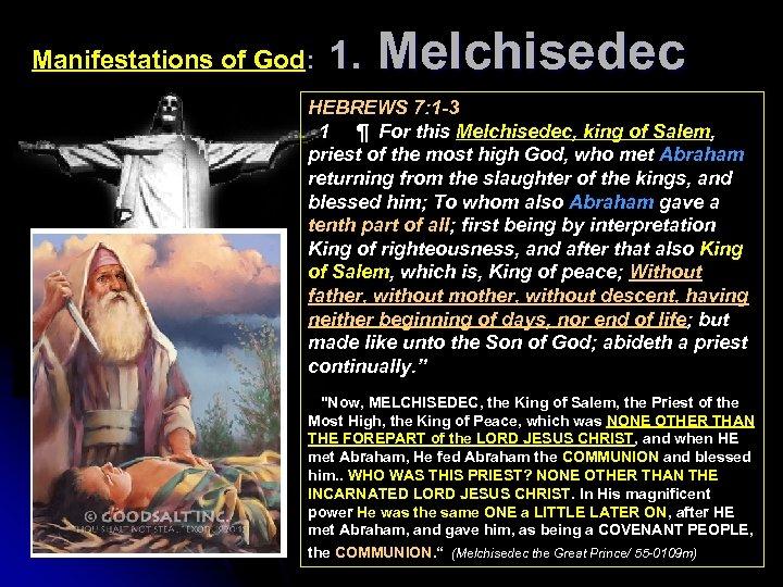 Manifestations of God: 1. Melchisedec HEBREWS 7: 1 -3 1 ¶ For this Melchisedec,