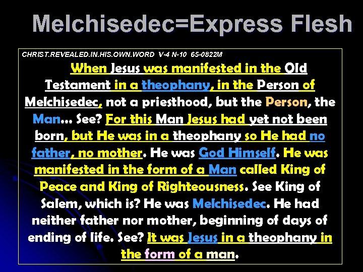 Melchisedec=Express Flesh CHRIST. REVEALED. IN. HIS. OWN. WORD V-4 N-10 65 -0822 M When