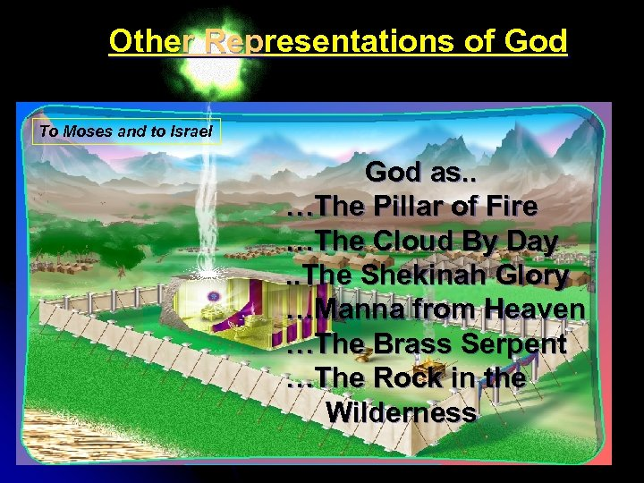 Other Representations of God To Moses and to Israel God as. . …The Pillar