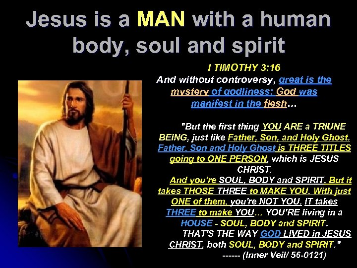 Jesus is a MAN with a human body, soul and spirit I TIMOTHY 3: