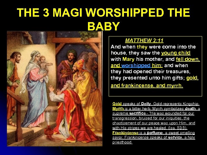 THE 3 MAGI WORSHIPPED THE BABY MATTHEW 2: 11 And when they were come