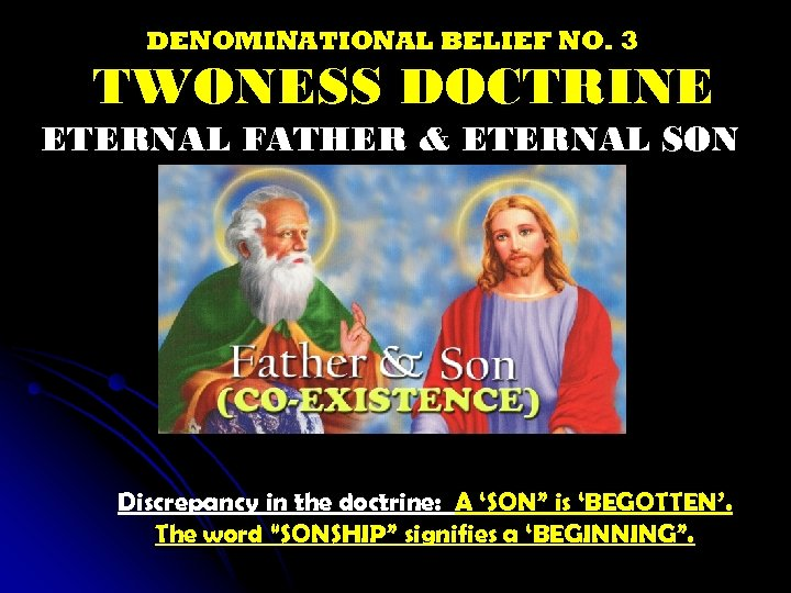 DENOMINATIONAL BELIEF NO. 3 TWONESS DOCTRINE ETERNAL FATHER & ETERNAL SON Discrepancy in the