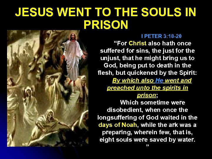 "JESUS WENT TO THE SOULS IN PRISON I PETER 3: 18 -20 ""For Christ"