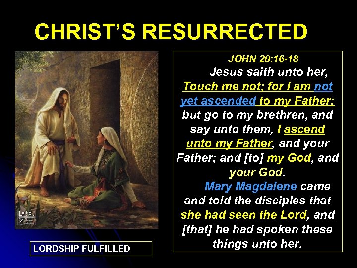 CHRIST'S RESURRECTED JOHN 20: 16 -18 LORDSHIP FULFILLED Jesus saith unto her, Touch me