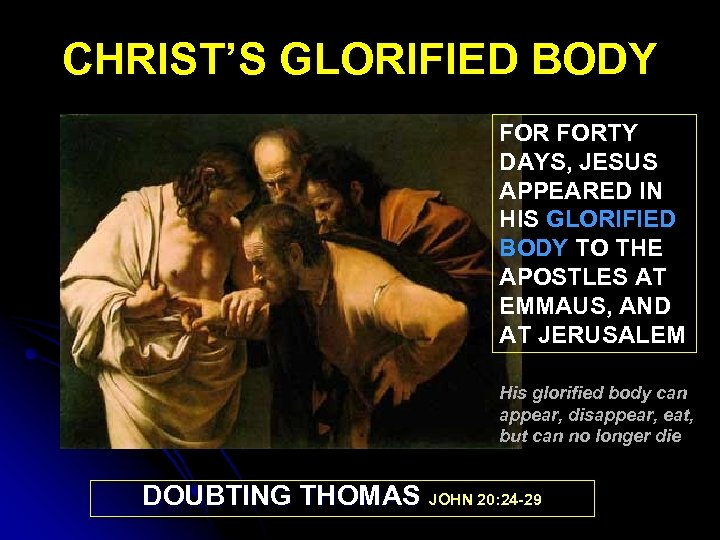 CHRIST'S GLORIFIED BODY FORTY DAYS, JESUS APPEARED IN HIS GLORIFIED BODY TO THE APOSTLES