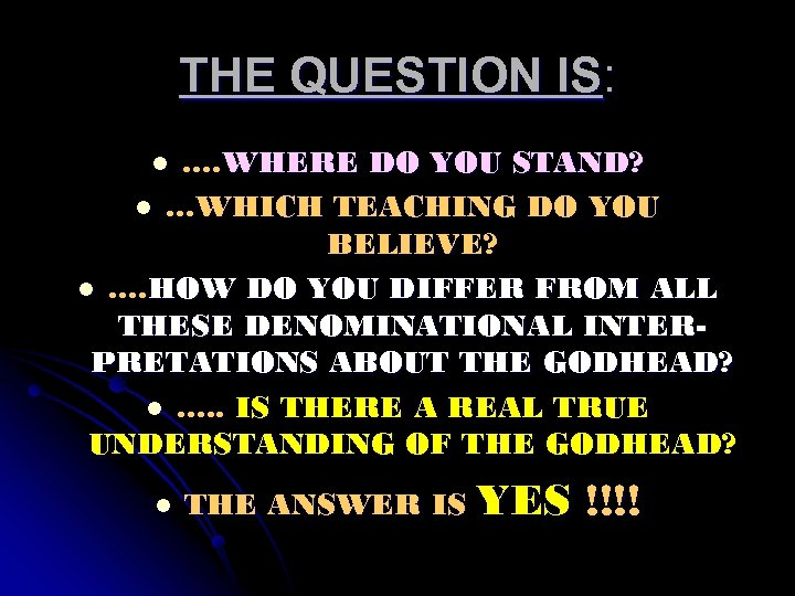 THE QUESTION IS: …. WHERE DO YOU STAND? l …WHICH TEACHING DO YOU BELIEVE?