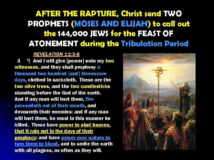 AFTER THE RAPTURE, Christ send TWO PROPHETS (MOSES AND ELIJAH) to call out the