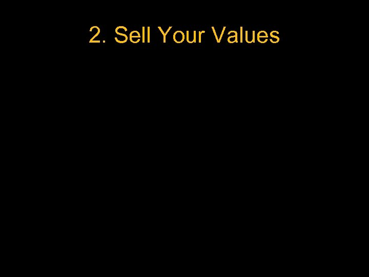 2. Sell Your Values