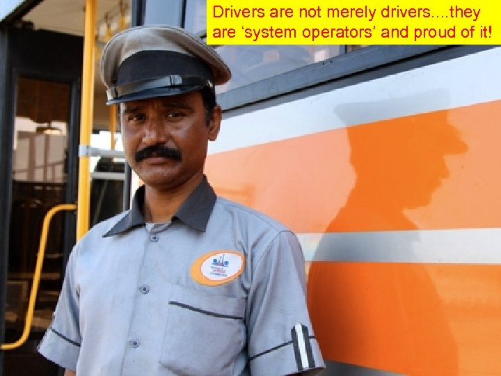 Drivers are not merely drivers. . they are 'system operators' and proud of it!