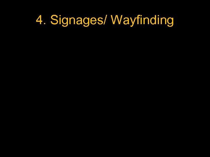 4. Signages/ Wayfinding