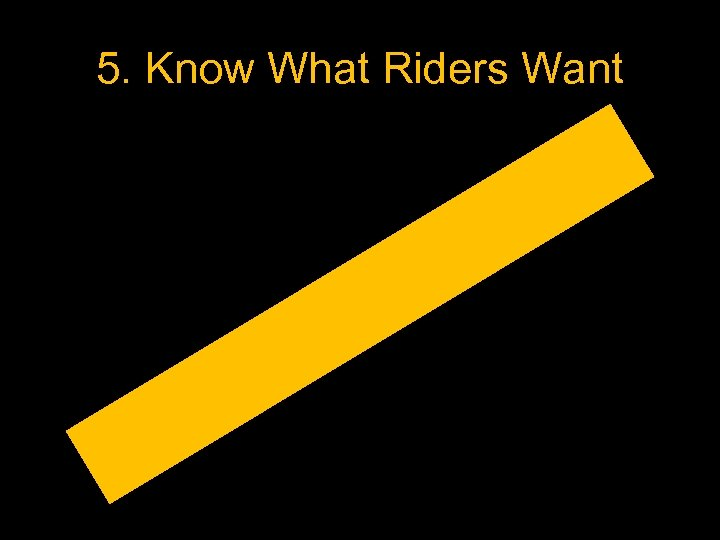 5. Know What Riders Want