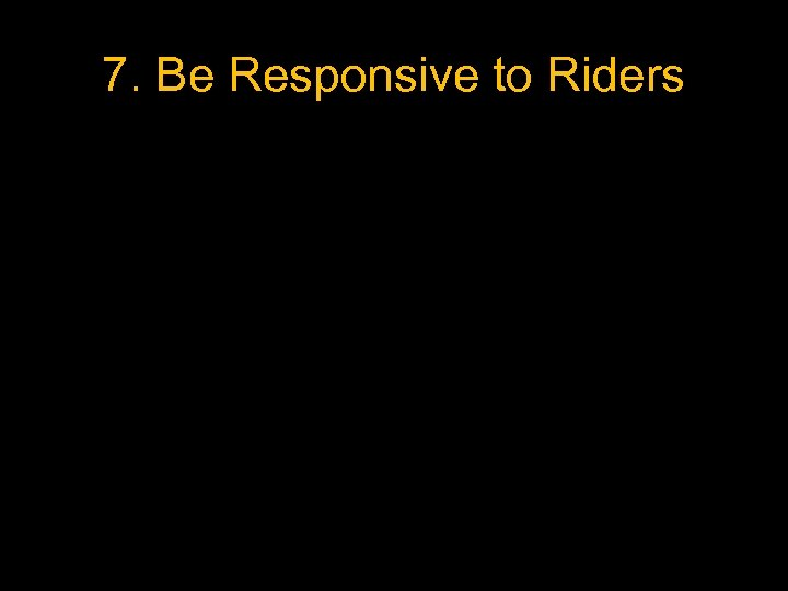 7. Be Responsive to Riders