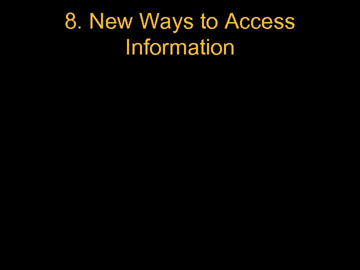 8. New Ways to Access Information
