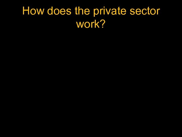 How does the private sector work?