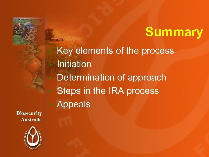 Summary • • • Biosecurity Australia Key elements of the process Initiation Determination of