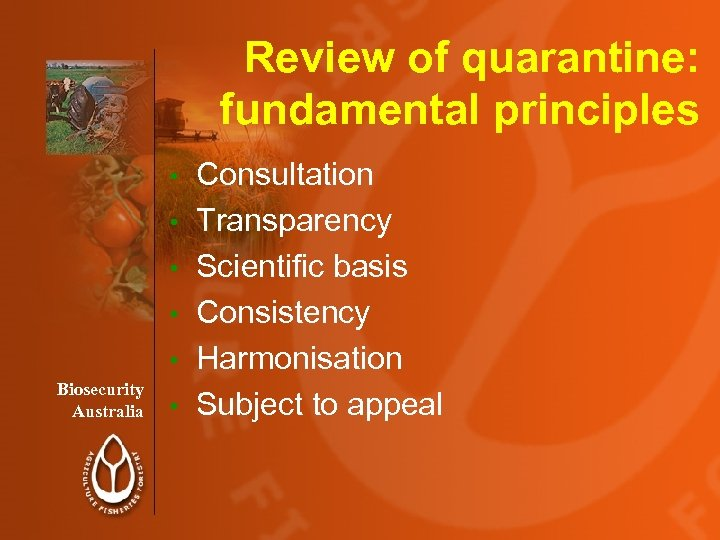 Review of quarantine: fundamental principles • • • Biosecurity Australia • Consultation Transparency Scientific