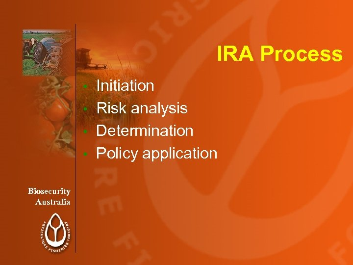IRA Process Initiation • Risk analysis • Determination • Policy application • Biosecurity Australia