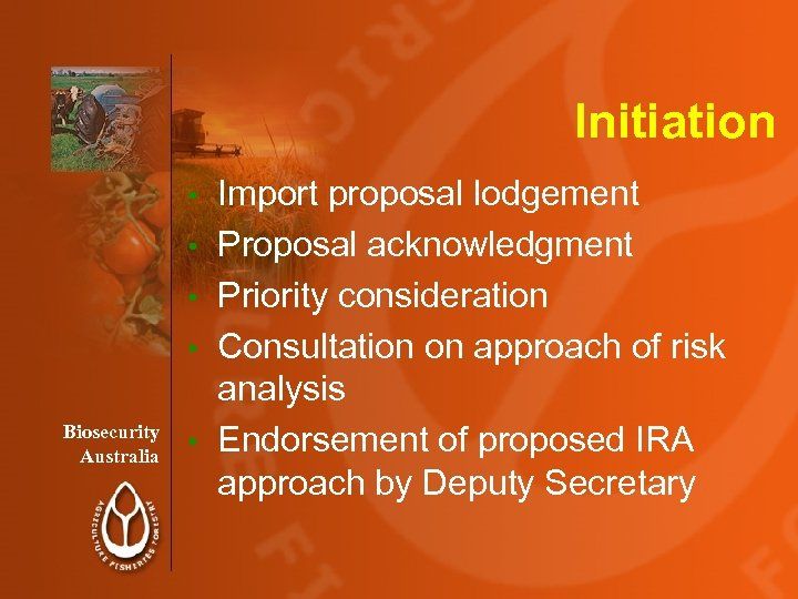 Initiation • • Biosecurity Australia • Import proposal lodgement Proposal acknowledgment Priority consideration Consultation