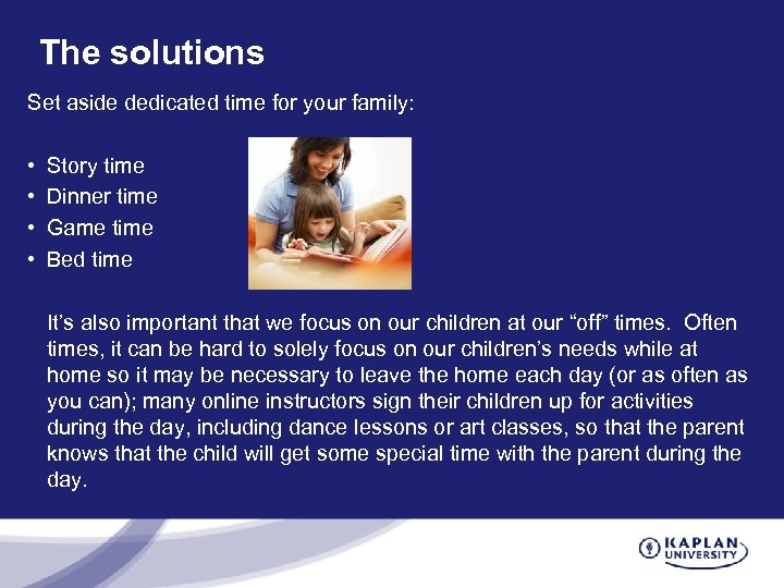The solutions Set aside dedicated time for your family: • • Story time Dinner