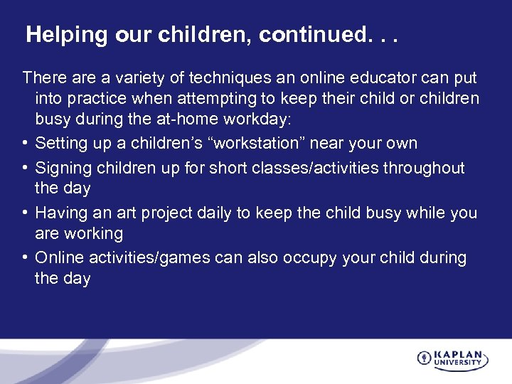 Helping our children, continued. . . There a variety of techniques an online educator
