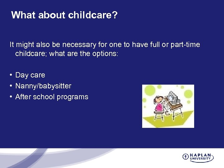 What about childcare? It might also be necessary for one to have full or