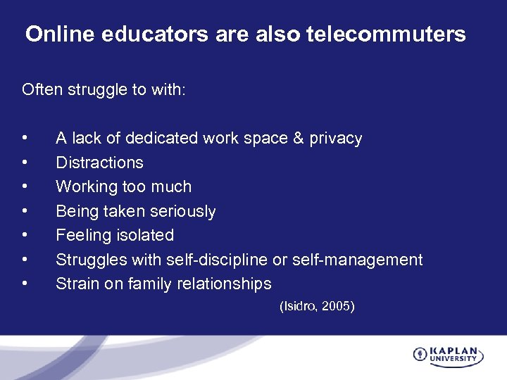 Online educators are also telecommuters Often struggle to with: • • A lack of
