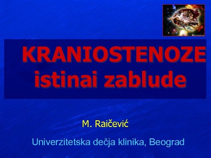 KRANIOSTENOZE istinai zablude M. Raičević Univerzitetska dečja klinika, Beograd