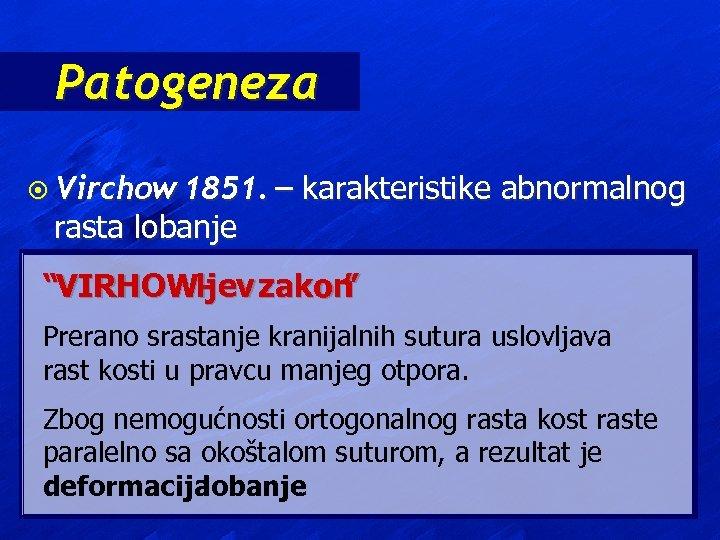 """Patogeneza ¤ Virchow 1851. – rasta lobanje karakteristike abnormalnog """"VIRHOW-jev zakon ljev """" l"""