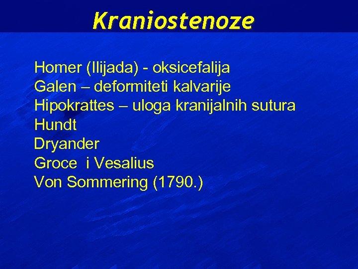 Kraniostenoze Homer (Ilijada) - oksicefalija Galen – deformiteti kalvarije Hipokrattes – uloga kranijalnih sutura