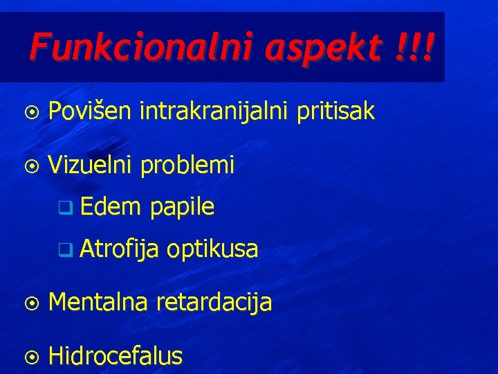 Funkcionalni aspekt !!! ¤ Povišen intrakranijalni pritisak ¤ Vizuelni problemi q Edem papile q